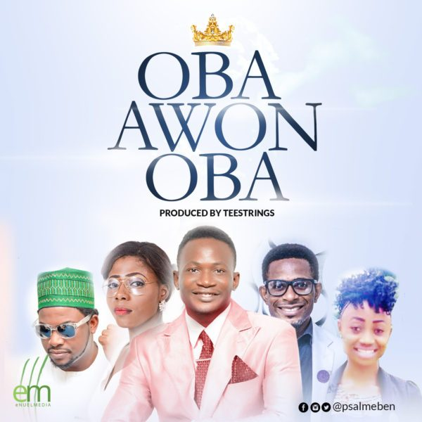 Download Music Oba Awon Oba Mp3 By Psalmeben Ft. Mary, Olawale, Favour & Mike Olas