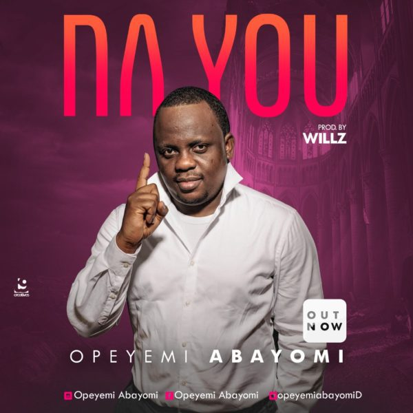 "Download Music ""Na You"" Mp3 By Opeyemi Abayomi"
