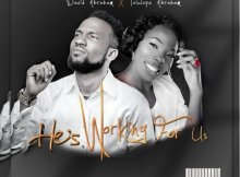 Music: David Abraham – He's Working For Us Ft. Tolulope Abraham
