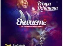 Download Music Ekwueme By Prosper Ochimana Featuring Osinachi Nwachukwu