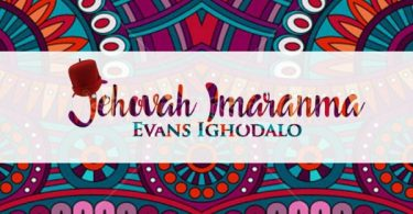 Download Music Jehovah Imaranma By Evans Ighodalo