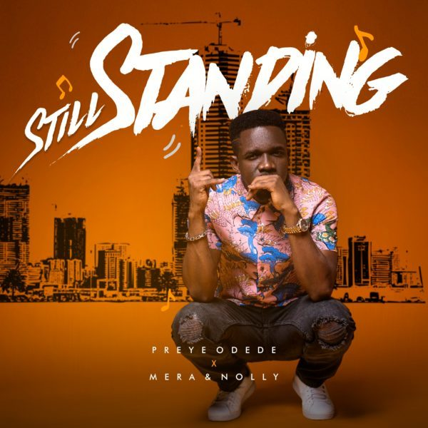 Download Still Standing by Preye Odede Ft. Mera x Nolly