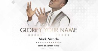 Download Music Glorify Your Name By Mark Miracle