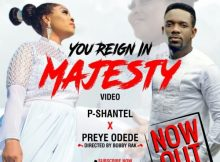 [Music + Video] You Reign In Majesty By P-Shantel Ft. Preye Odede