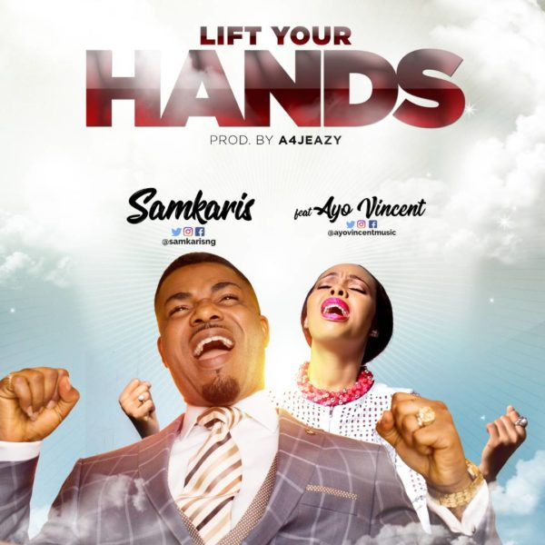 Download Music Lift Your Hands By  Samkaris Ft. Ayo Vincent