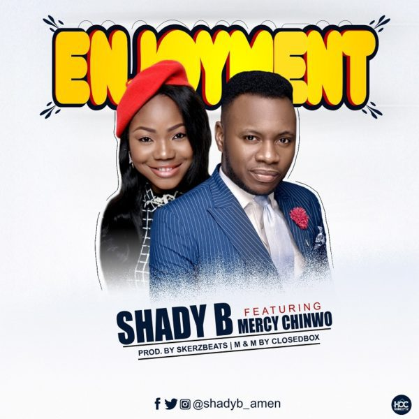 Download Music Enjoyment By Shady B Ft. Mercy Chinwo
