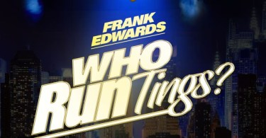 """Debut Single """"Who Run Tings?"""" Mp3 By Frank Edwards"""