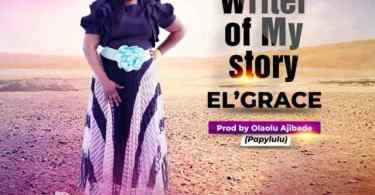 Download Music Writer Of My Story Mp3 By El' Grace