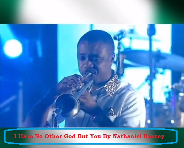 I Have No Other God Mp3 By Nathaniel Bassey