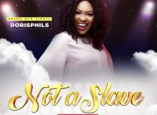 Watch Video & Download Not A Slave By Dorisphils
