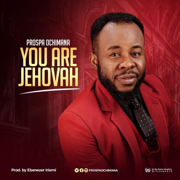 Download Music You Are Jehovah Mp3 By Prospa Ochimana