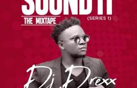 "DOWNLOAD DJ Drexx ""Sound It"" The Mixtape"