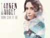 Download Music How can it be mp3 by Lauren Daigle