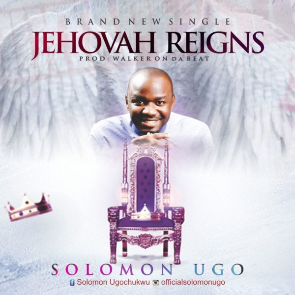 Download Music Jehovah Reigns Mp3 By Solomon Ugo