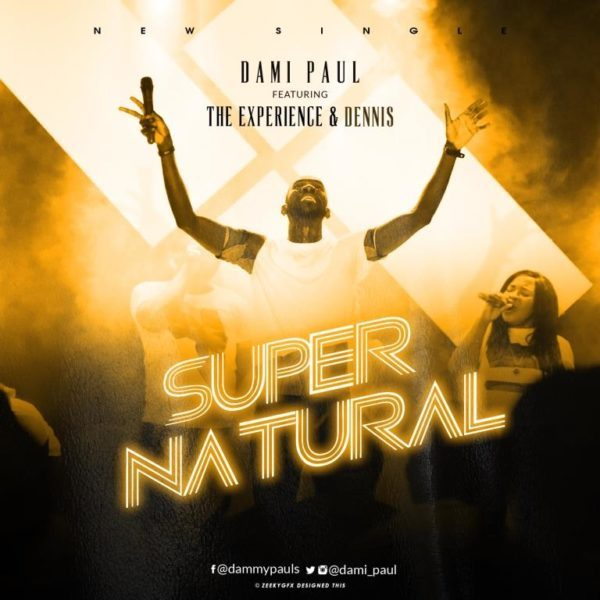 Download Music Supernatural Mp3 By Dami Paul Ft. The Experience & Dennis