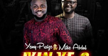 Download Music Iyin Ye O Mp3 By Yemy Praize Ft. Mike Abdul