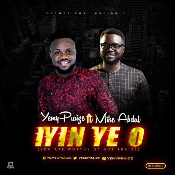 Download Music Iyin Ye O Mp3 By Yemy Praize Ft. Mike Abdul