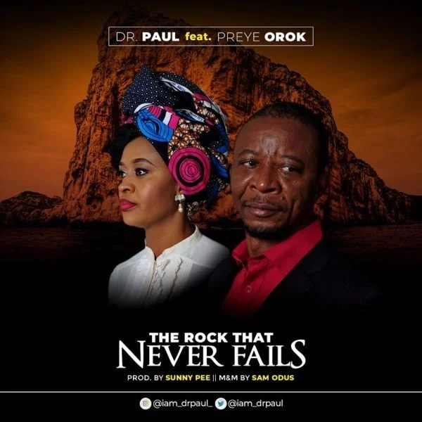 Download Music The Rock That Never Fails Mp3 By Dr. Paul Ft. Preye Orok