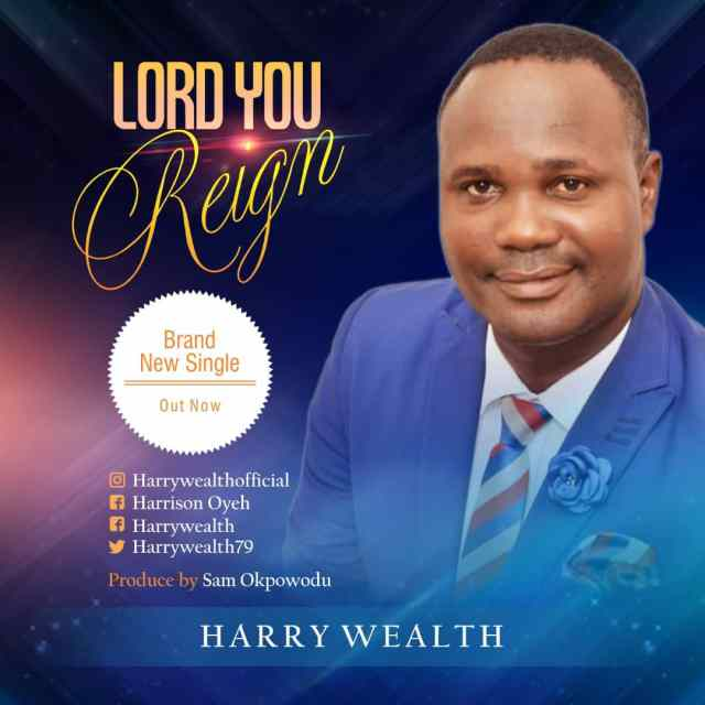 "Download Music ""Lord You Reign"" Mp3 By Harry Wealth"
