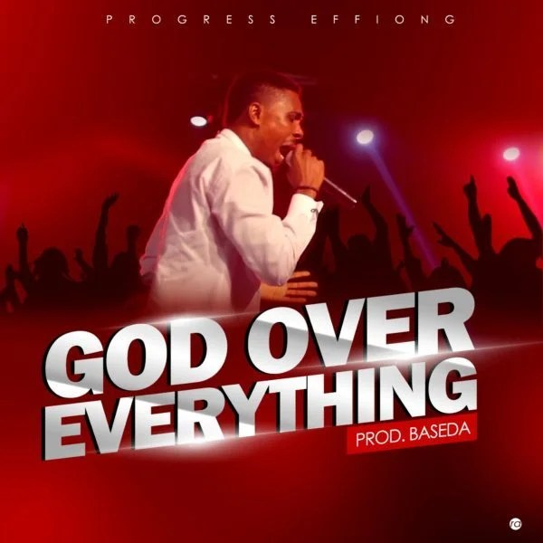 Download Music God Over Everything Mp3 By Progress Effiong