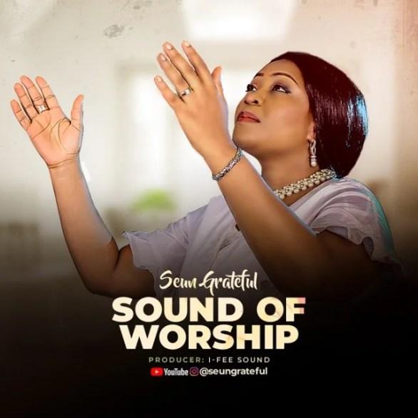 Download Music Sound Of Worship Mp3 By Seun Grateful
