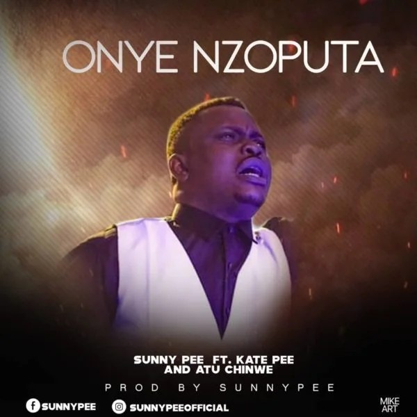 Download Music  Onye Nzoputa Mp3 By Sunny Pee Ft. Kate Pee & Atu Chinwe