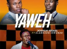 Download Music Yahweh Mp3 By Joshua Israel Ft. Clarkson Ikwunze
