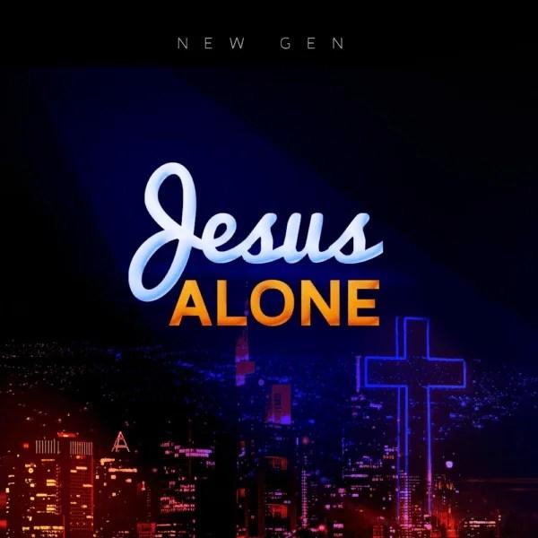 Watch video &  download Jesus Alone By New Gen