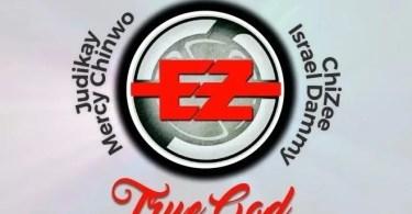 Download Music EeZee Tee - TRUE GOD Ft. Mercy Chinwo, Judikay