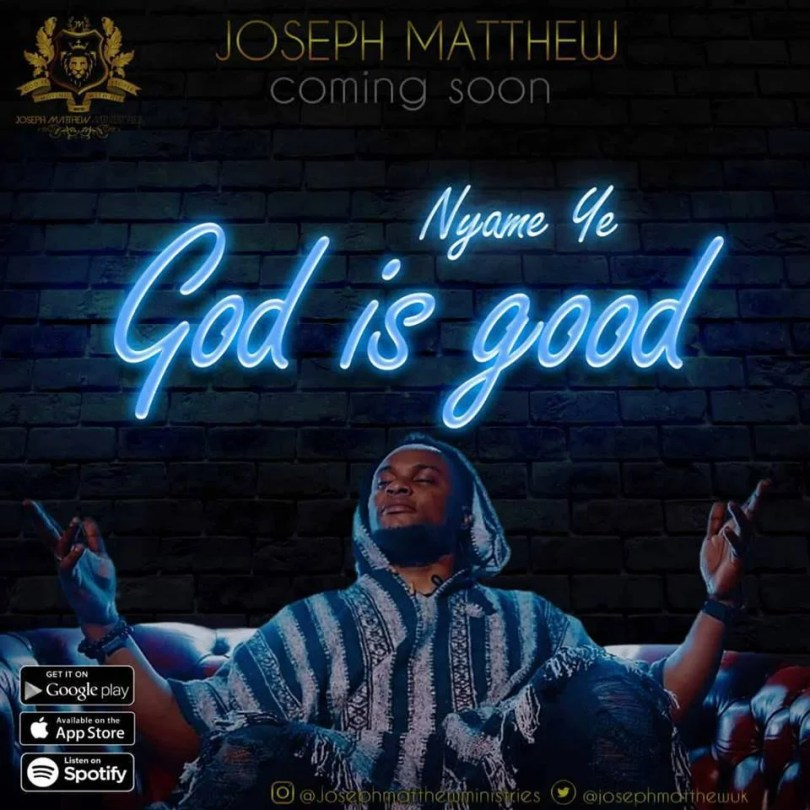 Watch Video &  Download (Nyame ye) God is good by Joseph Matthew