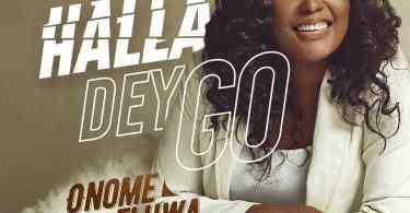 Download Music halla dey go Mp3 By Onome Eluwa