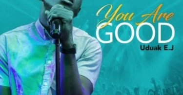 Download Music You Are Good Mp3 By Uduak EJ