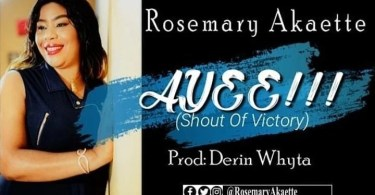 DOWNLOAD Music Ayee Mp3 By Rosemary Akaette