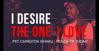 Download Music I Desire / The One I Love Mp3 by Pastor Chingtok Ishaku