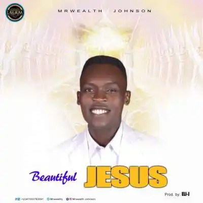Download Music beautiful Jesus Mp3 By Mrwealth Johnson