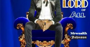 Download Music Lord of All Mp3 By Mrwealth Johnson