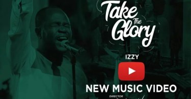 Watch Video Take Glory By Izzy