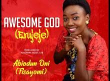 DOWNLOAD MP3 Abiodun Oni - Awesome God