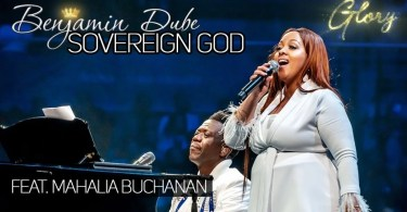 Benjamin Dube – Sovereign God Mp3 Ft. Mahalia Buchanan