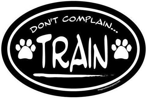 Don't complain but Train