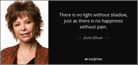 quote-there-is-no-light-without-shadow-just-as-there-is-no-happiness-without-pain-isabel-allende-134-18-82