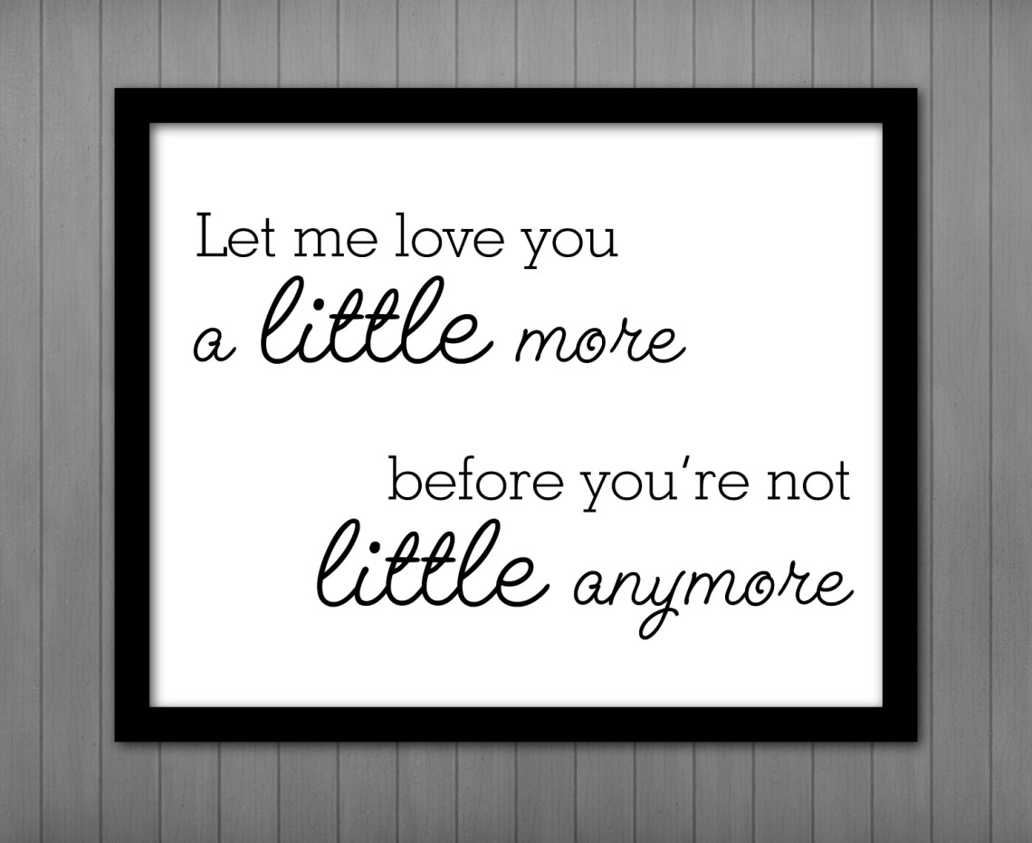 Download Let Me Love You a Little More... Printable • Printables by ...