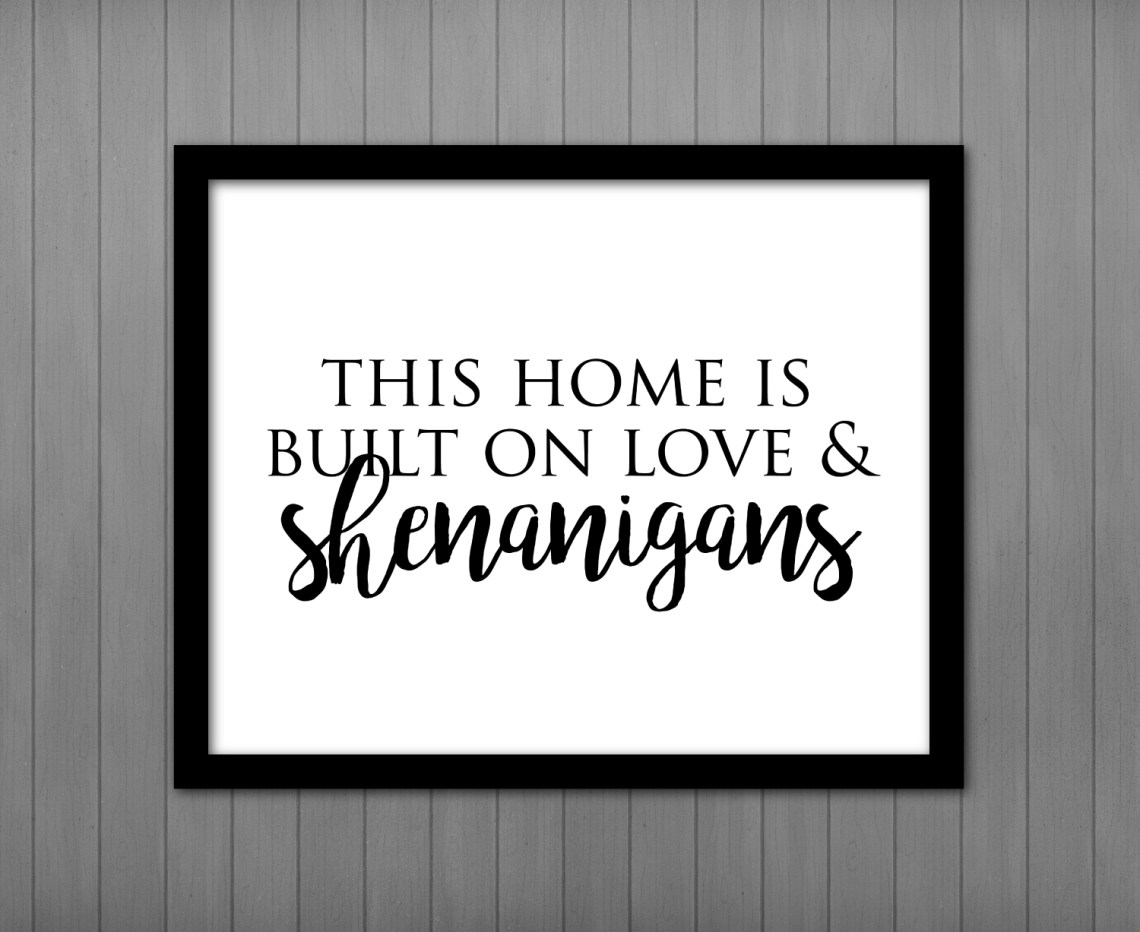 Download This Home Is Built on Love & Shenanigans - Printables by ...