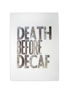 P&E Prints Death Before Decaf
