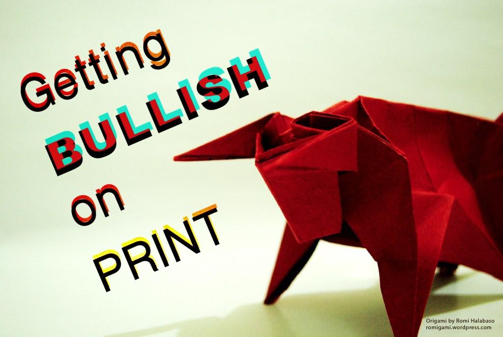 Getting Bullish on Print - Print Media Centr