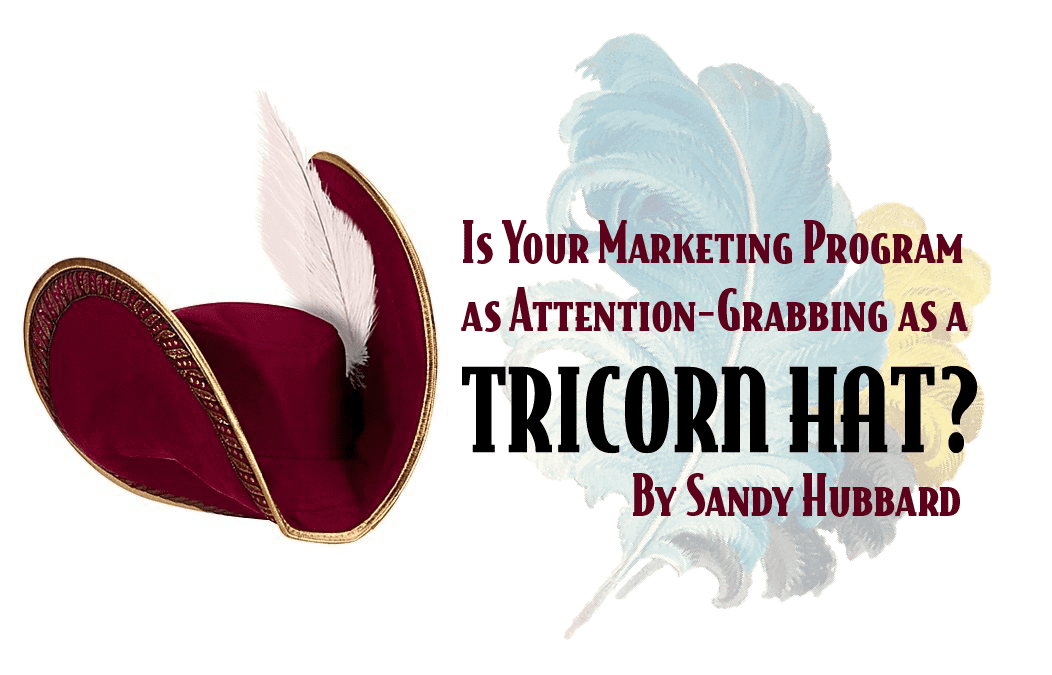 Is Your Marketing Program as Attention-Grabbing as a Tricorn Hat?