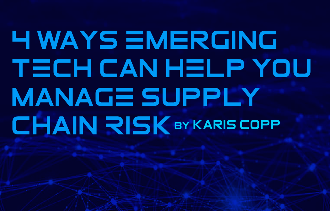 4 Ways Emerging Tech Can Help You Manage Supply Chain Risk