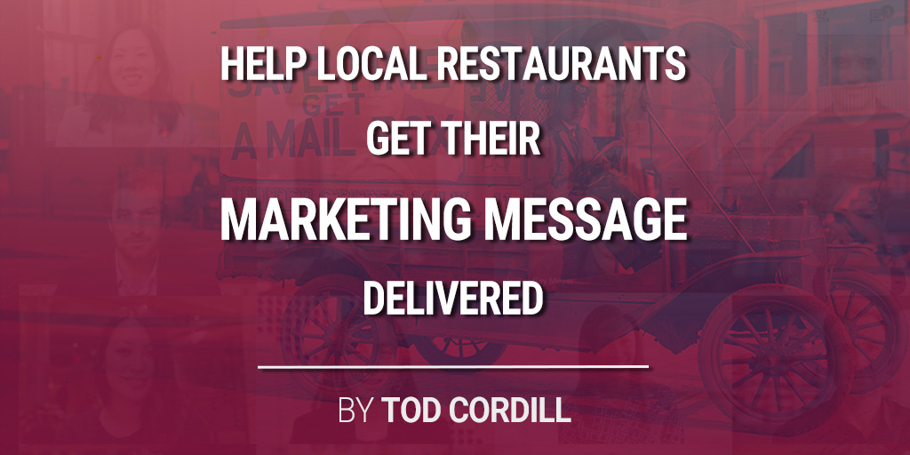 Help Local Restaurants Get Their Marketing Message Delivered