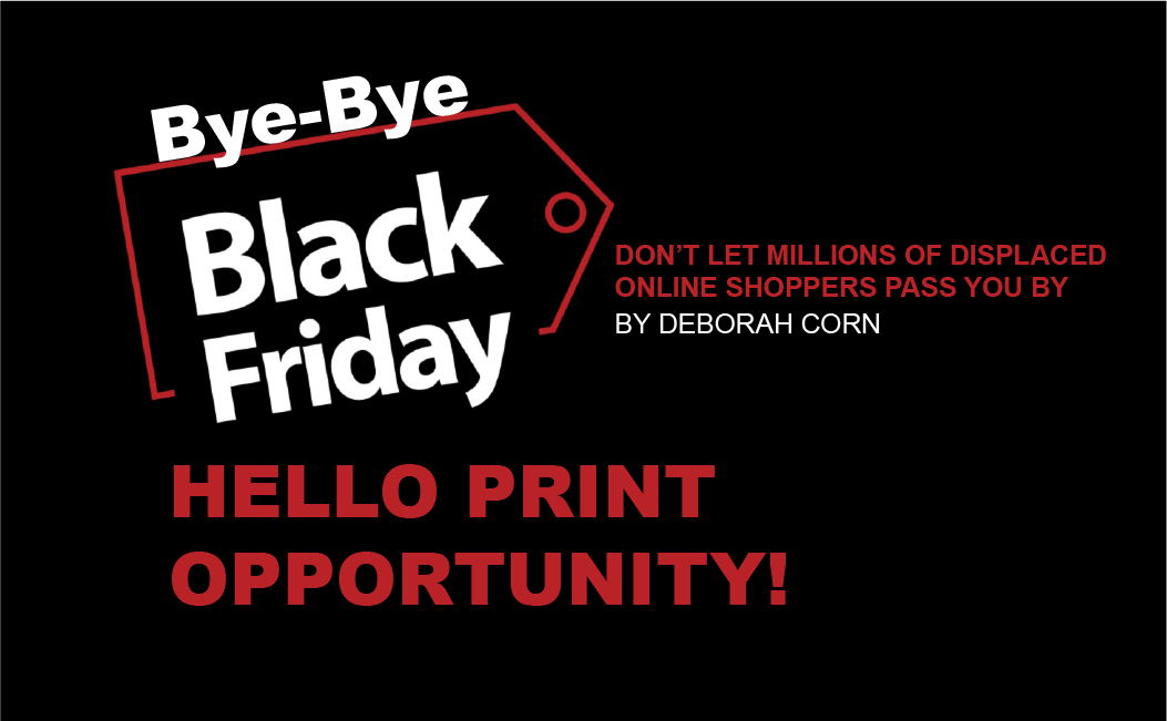 Say Bye-Bye to #BlackFriday and Hello to Print Opportunity