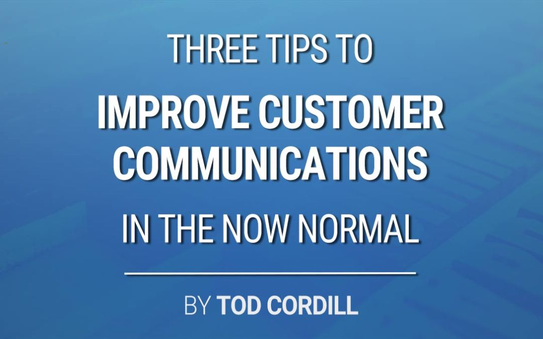 Improve Customer Communications In The Now Normal